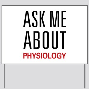 Ask Me About Physiology Yard Sign