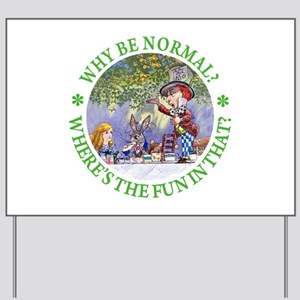 MAD HATTER - WHY BE NORMAL? Yard Sign