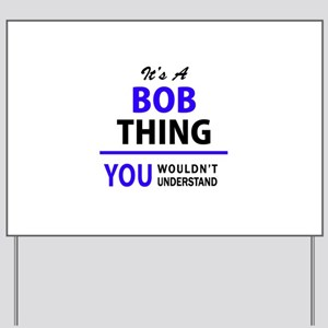 It's BOB thing, you wouldn't understand Yard Sign