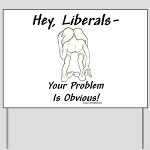 """Liberal's Problem"" Yard Sign"