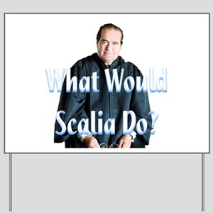 What Would Scalia Do Yard Sign
