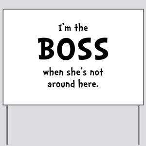 Im The Boss Shes Not Around Yard Sign
