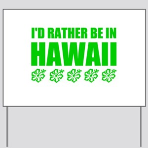 I'd Rather Be In Hawaii Yard Sign