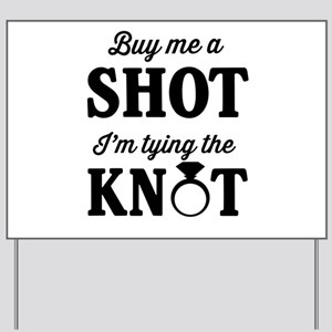 Buy Me a Shot, I'm Tying the Knot Yard Sign