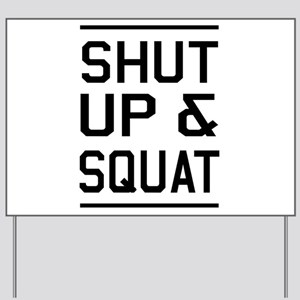 Shut up & squat Yard Sign
