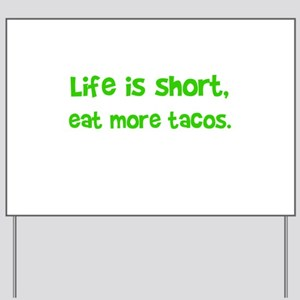 Life is short, eat more tacos. Yard Sign