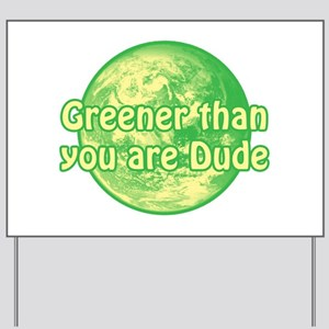 GREENER THAN YOU ARE DUDE Yard Sign