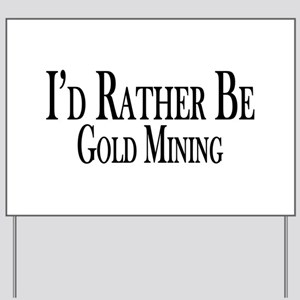 Rather Be Gold Mining Yard Sign