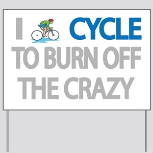 I CYCLE TO BURN OFF THE CRAZY Yard Sign