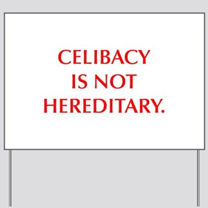 CELIBACY IS NOT HEREDITARY Yard Sign