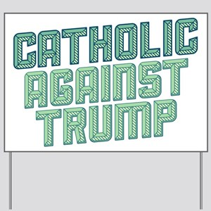 Catholic Against Trump Yard Sign