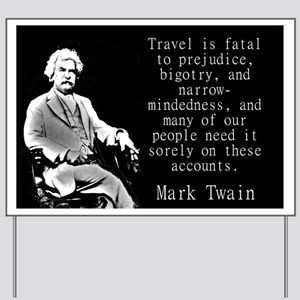 Travel Is Fatal To Prejudice - Twain Yard Sign