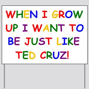 Ted Cruz when i grow up Yard Sign