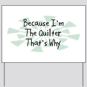 Because Quilter Yard Sign
