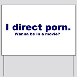 Wanna Be In A Movie? Yard Sign