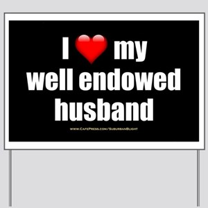 I Love My Well Endowed Husband wallpeel Yard Sign