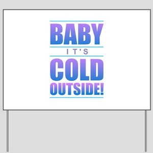 Baby It's Cold Outside Yard Sign