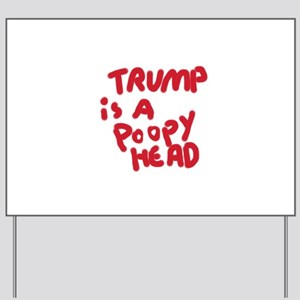 Trump is a poopy head Yard Sign