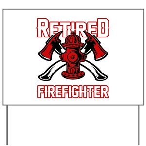 Retired Firefighter Always Proud Firemen Yard Sign