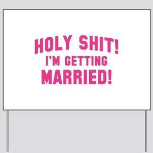 Holy Shit Im Getting Married Yard Signs - CafePress