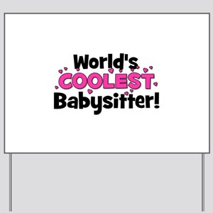 World's Coolest Babysitter! Yard Sign