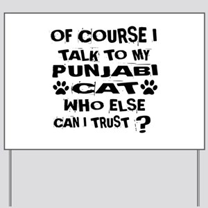 Of Course I Talk To My Punjabi Cat Desig Yard Sign