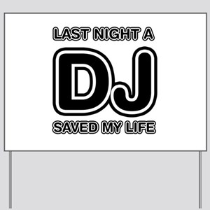 Last Night A DJ Saved My Life Yard Sign
