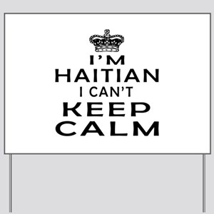 I Am Haitian I Can Not Keep Calm Yard Sign