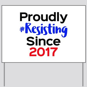 Proudly Resisting Since 2017 Yard Sign