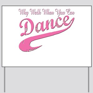 Why walk when you can Dance Q Yard Sign