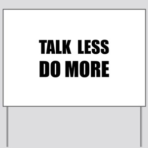 Talk Less Do More Yard Sign