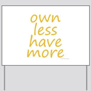 own less have more Yard Sign