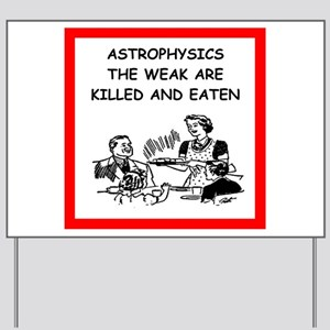 astrophysics Yard Sign