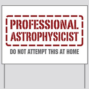 Professional Astrophysicist Yard Sign