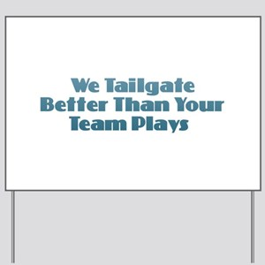 We Tailgate Better Yard Sign