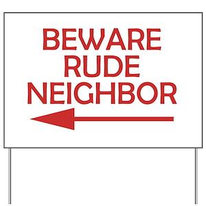 Beware Rude Neighbor Yard Sign Yard Sign