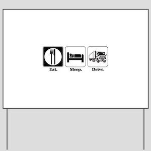 Eat. Sleep. Drive. (Truck Driver) Yard Sign