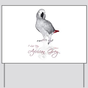 i love my african grey Yard Sign