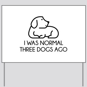 I Was Normal Three Dogs Ago Yard Sign