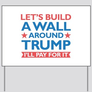 A Wall Around Trump Yard Sign