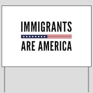 Immigrants Are America Yard Sign