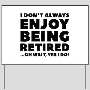Enjoy Being Retired Yard Sign