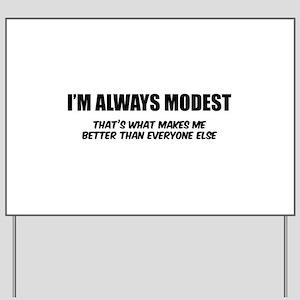 I'm always modest Yard Sign