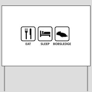 Eat Sleep Bobsledge Yard Sign