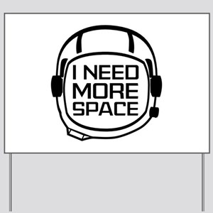 I Need More Space Yard Sign