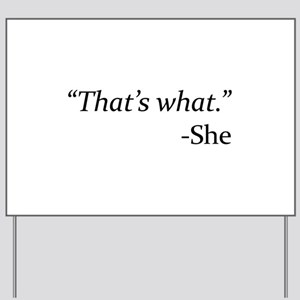 That's What - She Yard Sign