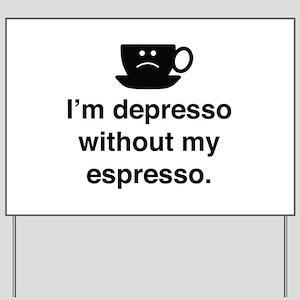 I'm Depresso Without My Espresso Yard Sign