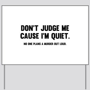 Don't Judge Me Cause I'm Quiet Yard Sign