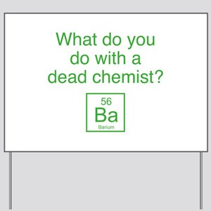 What Do You Do With A Dead Chemist? Yard Sign