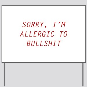 Sorry, I'm Allergic To Bullshit Yard Sign